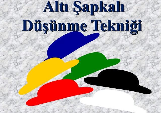 Altı Şapka Düşünme Tekniği